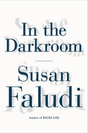 In the Darkroom ebook by Susan Faludi