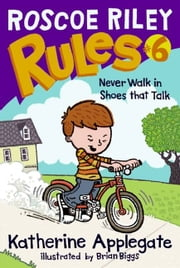 Roscoe Riley Rules #6: Never Walk in Shoes That Talk ebook by Katherine Applegate,Brian Biggs