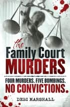 The Family Court Murders ebook by Debi Marshall