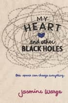 My Heart and Other Black Holes eBook von Jasmine Warga