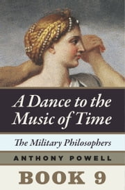 The Military Philosophers - Book 9 of A Dance to the Music of Time ebook by Anthony Powell