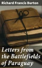Letters from the Battlefields of Paraguay ebook by