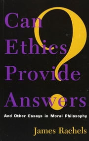 Can Ethics Provide Answers? - And Other Essays in Moral Philosophy ebook by James Rachels