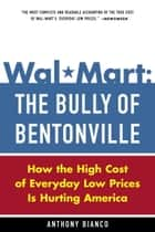 Wal-Mart: The Bully of Bentonville ebook by Anthony Bianco