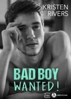 Bad Boy Wanted ! ebook by Kristen Rivers