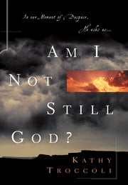 Am I Not Still God? ebook by Kathy Troccoli