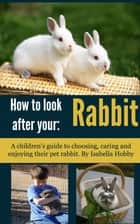 How to look after your Rabbit ebook by Isabella Hobby