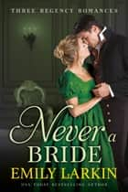 Never A Bride - Three Regency Romances ebook by Emily Larkin