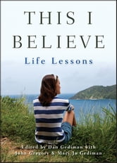 This I Believe - Life Lessons ebook by Dan Gediman,Mary Jo Gediman,John Gregory