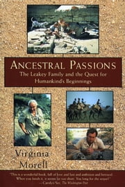 Ancestral Passions - The Leakey Family and the Quest for Humankind's Beginnings ebook by Virginia Morell