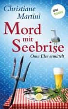 Mord mit Seebrise - Oma Else ermittelt ebook by Christiane Martini