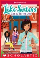 Zoe is on the Air (American Girl: Like Sisters #3) ebook by Clare Hutton, Helen Huang