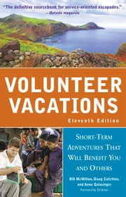 Volunteer Vacations - Short-Term Adventures That Will Benefit You and Others ebook by Ed Asner,Doug Cutchins,Anne Geissinger,Bill McMillon