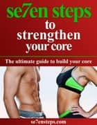Se7en Steps to Strengthening Your Core ebook by Paolo Comper,Emmanuel Sarris
