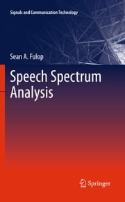 Speech Spectrum Analysis ebook by Sean Fulop