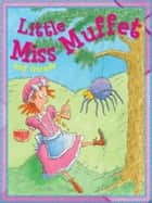 Little Miss Muffett ebook by Miles Kelly