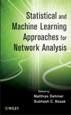 Statistical and Machine Learning Approaches for Network Analysis ebook by Subhash C. Basak,Matthias Dehmer