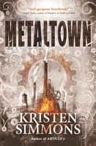 Metaltown ebook by Kristen Simmons
