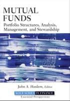 Mutual Funds - Portfolio Structures, Analysis, Management, and Stewardship ebook by John A. Haslem