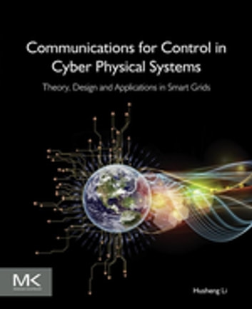 Communications for Control in Cyber Physical Systems - Theory, Design and Applications in Smart Grids ebook by Husheng Li