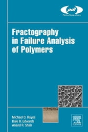 Fractography in Failure Analysis of Polymers ebook by Michael Hayes,Dale Edwards,Andy Shah
