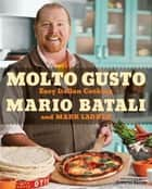 Molto Gusto - Easy Italian Cooking ebook by Mario Batali