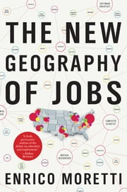 The New Geography of Jobs ebook by Enrico Moretti