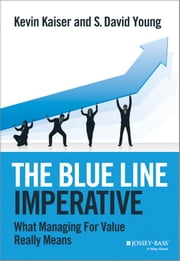 The Blue Line Imperative - What Managing for Value Really Means ebook by Kevin Kaiser,S. David Young