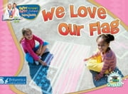 We Love Our Flag ebook by Dr. Jean Feldman and Dr. Holly Karapetkova,Britannica Digital Learning