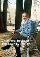 Childhood, Boyhood, and Youth ebook by Tolstoy,Leo