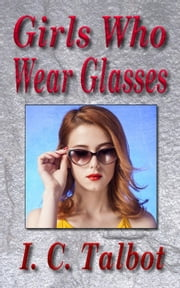 Girls Who Wear Glasses - Tales From The Leeward Lounge ebook by I. C. Talbot,K. A. Jordan
