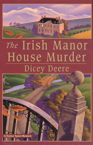 The Irish Manor House Murder - A Torrey Tunet Mystery ebook by Dicey Deere