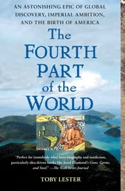 The Fourth Part of the World - The Race to the Ends of the Earth, and the Epic Story of the Map That Gave America Its Name ebook by Toby Lester