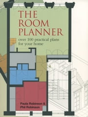 The Room Planner - Over 100 practical plans for your home ebook by Paula Robinson,Phil Robinson
