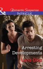 Arresting Developments (Mills & Boon Intrigue) (Marshland Justice, Book 2) ebook by Lena Diaz