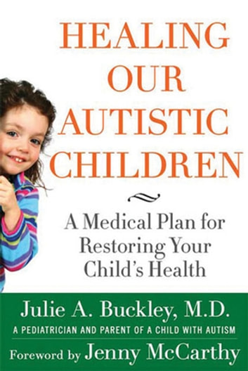 Healing Our Autistic Children - A Medical Plan for Restoring Your Child's Health ebook by Julie A. Buckley