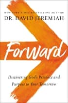 Forward - Discovering God's Presence and Purpose in Your Tomorrow ebook by
