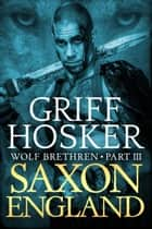 Saxon England ebook by Griff Hosker