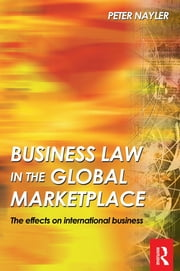 Business Law in the Global Market Place ebook by Peter Nayler