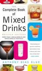 The Complete Book of Mixed Drinks ebook by Anthony Dias Blue