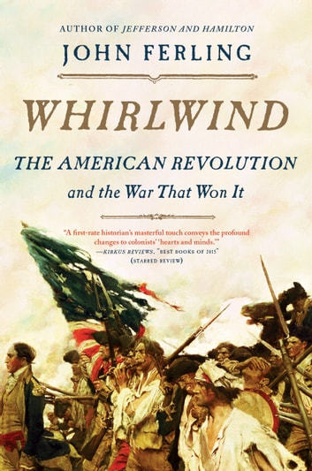 Whirlwind - The American Revolution and the War That Won It ebook by John Ferling