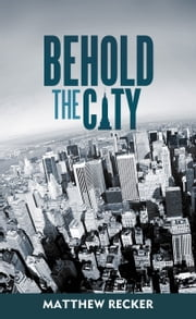 Behold the City ebook by Matthew Recker