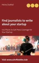 Find journalists to write about your startup - 100 Places to Get Press Coverage for Your Startup ebook by Heinz Duthel