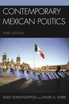 Contemporary Mexican Politics ebook by Emily Edmonds-Poli,David A. Shirk