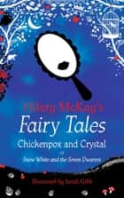 Chickenpox and Crystal - A Snow White and the Seven Dwarves Retelling by Hilary McKay ebook by Hilary McKay, Sarah Gibb