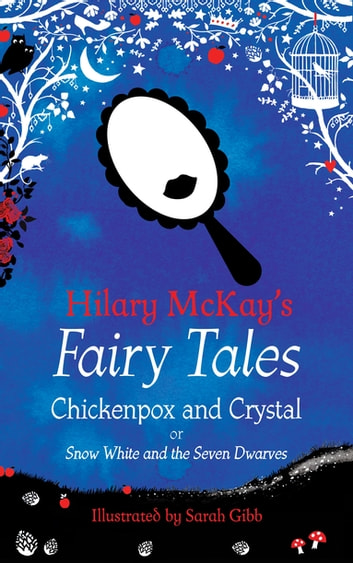 Chickenpox and Crystal - A Snow White and the Seven Dwarves Retelling by Hilary McKay ebook by Hilary McKay
