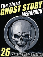 The Third Ghost Story Megapack - 26 Classic Ghost Stories ebook by Gertrude Atherton,F. Marion Crawford,Lafcadio Hearn,A. T. Quiller-Couch,Arthur Machen,Ambrose Bierce,W.W. Jacobs,W. C. Morrow,Mary Elizabeth Braddon,Margaret Oliphant