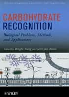 Carbohydrate Recognition ebook by Binghe Wang,Geert-Jan Boons