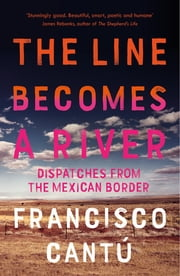 The Line Becomes A River ebook by Francisco Cantú