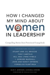 How I Changed My Mind about Women in Leadership - Compelling Stories from Prominent Evangelicals ebook by